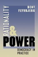 Rationality and power : democracy in practice / Bent Flyvbjerg ; translated by Steven Sampson.