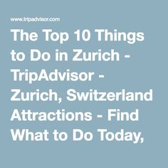 The Top 10 Things to Do in Zurich - TripAdvisor - Zurich, Switzerland Attractions - Find What to Do Today, This Weekend, or in April