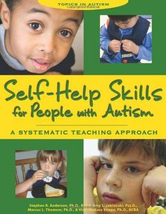 Self-Help Skills for People with Autism: A Systematic Teaching Approach (Topics in Autism) by Stephen R. Anderson, http://www.amazon.com/dp/1890627410/ref=cm_sw_r_pi_dp_N6ADsb0NNMVX4