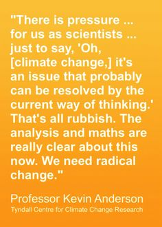 Professor Kevin Anderson, from the Tyndall Centre for Climate Change Research, explained to Democracy Now! why he thinks radical change is necessary to address global warming before it's too late. http://www.democracynow.org/2013/11/21/we_have_to_consume_less_scientists