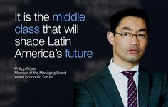 It is the mobile class that will shape Latin America's future. - Philipp Rosler