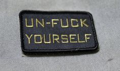 "x velcro-backed patch, made in the USA by Combat Swag. ""UNFUCK YOURSELF"" morale patch. Remind yourself to stay squared away at all times. Velcro Patches, Pin And Patches, Tactical Patches, Tactical Gear, Motorcycle Patches, Tactical Clothing, Morale Patch, Survival Watch, Sign Quotes"