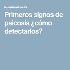 Primeros signos de psicosis ¿cómo detectarlos?