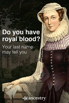 Do You Have Royal Blood? Your Surname May Tell You.