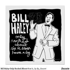 Bill Haley Only Rocked About 6 or 7 Hours a Day Poster