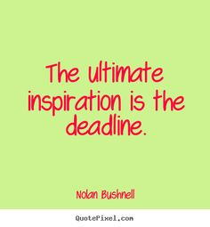 Ultimate Inspiration = Deadline!