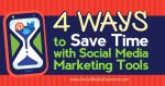4 Ways to Save Time With Social Media Marketing Tools