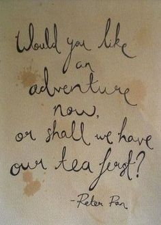 """Peter Pan, """"Would you like adventure now or shall we have our tea first""""? Possible skateboard deck??"""