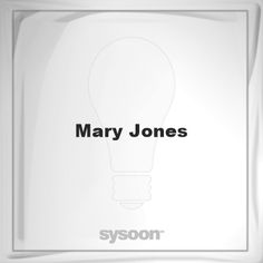 Mary Jones: Page about Mary Jones #member #website #sysoon #about
