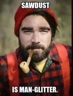 lumberjack - beard & a corncob pipe? Clark Kent, Pac Man, I Smile, Make Me Smile, Big Lebowski, Sawdust Is Man Glitter, Guter Rat, Such Und Find, Quote Of The Week
