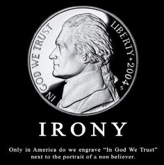 IN GOD WE TRUST?---- USA SHADOW FEDERAL GOVERNMENT OF 13 COLONIES MADE?--IN GOD WE TRUST!  -------- READ HISTORY AND IT WAS CHANGED MORE THEN ONCE AND IT IN GOD WE TRUST ALL LOVED FOR HAVING FAITH IN SOME HIGHER SPIRITUAL MEANS COMPLETE FAITH IN GOOD NOT EVIL!!!------- https://www.treasury.gov/about/education/Pages/in-god-we-trust.aspx  ---- Religion?