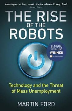 The Rise of the Robots: Technology and the Threat of Mass...