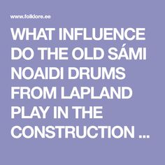 WHAT INFLUENCE DO THE OLD SÁMI NOAIDI   DRUMS FROM LAPLAND PLAY IN THE   CONSTRUCTION OF NEW SHAMAN DRUMS BY   SÁMI PERSONS TODAY?