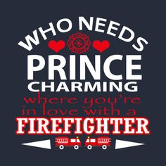 Firefighter Love Quotes Check Out This Awesome 'lovefirefighter' Design On Teepublic