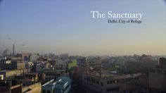 The Sanctuary - Delhi: City of Refuge. First video from 'Delhi: City of Refuge', a web-documentary on the refugees who live in India's capit. Delhi City, Set Apart, First Video, Documentary, Innovation, Action, Live, Design, Group Action