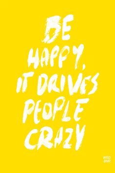 Be Happy, It Drives People Crazy | Inspirational Typography