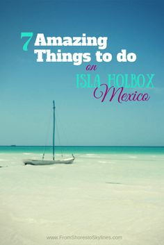 7 Amazing Things to Do on Isla Holbox Mexico - From Shores to Skylines