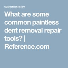 What are some common paintless dent removal repair tools? | Reference.com