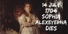 14 July Sophia Alexeyevna, regent of Peter I and Ivan V, dies in the Novodevichy Convent Peter The Great, Royal Families, Royalty, History, Royals, Historia, Reign, History Activities