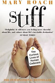 [Free eBook] Stiff: The Curious Lives of Human Cadavers Author Mary Roach, Got Books, Books To Read, Love Book, This Book, What Happened To Us, What To Read, Inevitable, Book Photography, Frames