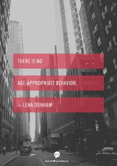 "Yes! Lena Dunham says: ""There is no age-appropriate behavior."""