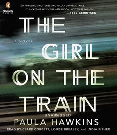 (Adult) Readers: Clare Corbett, Louise Brealey, et. al. - This dark thriller follows Rachel, a grown woman who watches an apparently perfect couple on the train every day ... until the woman suddenly disappears.