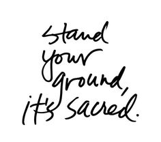 Stand your ground. It's sacred.