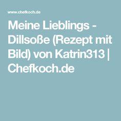 Meine Lieblings - Dillsoße (Rezept mit Bild) von Katrin313 | Chefkoch.de