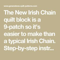 The New Irish Chain quilt block is a 9-patch so it's easier to make than a typical Irish Chain. Step-by-step instructions for the beginning quilter. Star Quilts, Easy Quilts, Quilt Blocks, Quilting Tutorials, Quilting Projects, Pattern Blocks, Quilt Patterns, Irish Chain Quilt, Square Quilt