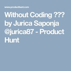 Without Coding 📲⌚💻 by Jurica Saponja @jurica87 - Product Hunt