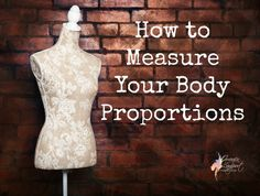 How to Measure Your Body Proportions to discover the lengths of your tops and skirts, jackets and hems