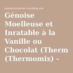 Génoise Moelleuse et Inratable à la Vanille ou Chocolat (Thermomix) - La marmite de la ferme