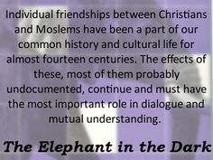 During all this time there have been many instances of co-operation and understanding between Moslems and Christians, and Jesus himself has never ceased to hold the highest possible place in the mind of Islam. -- Idries Shah, The Elephant in the Dark. Surrender To God, Spiritual Teachers, Sufi, Spiritual Inspiration, Consciousness, Christianity, The Darkest, All About Time, Friendship