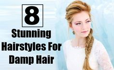 8 Easy To Make And Stunning Hairstyles For Damp Hair