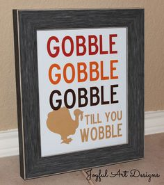 Gobble Gobble Gobble Till You Wobble PRINTABLE. Customized Home Decor Wall Art.Thanksgiving Turkey Fall Seasonal Sign. 8x10 DIGITAL file.