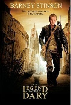 Haha! I am Legend... Creepy movie, but I'm sure with Barney Stinson as the main character, it'd be a lot less horrifying...