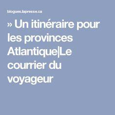 » Un itinéraire pour les provinces Atlantique|Le courrier du voyageur Open Letter, Wayfarer