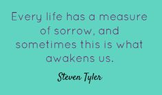 Every life has a measure of sorrow, and sometimes this...