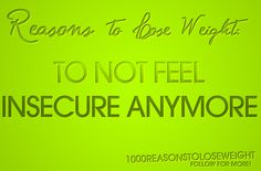 To not feel insecure anymore :(