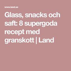 Glass, snacks och saft: 8 supergoda recept med granskott | Land