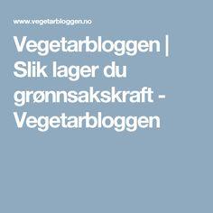 Vegetarbloggen | Slik lager du grønnsakskraft - Vegetarbloggen