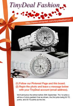 1、Follow our Pinterest Page and this board. 2、Repin the photo and leave a message below with your TinyDeal account (email address). We'll announce the winner before 30th September. The 1st prize will be a watch as shown(the most popular and the most repin), the 2nd prize being 50 TD points, and 30 TD points as the 3rd. http://www.tinydeal.com/sinobi-quartz-watch-with-rhinestones-px2gkye-p-44668.html