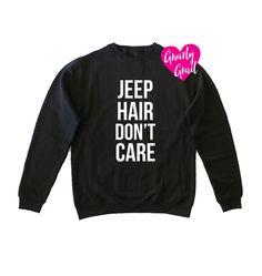 Jeep Hair Dont Care Sweatshirt - Jeep Hair Dont Care Shirt - Jeep Hair Dont Care Sweater  ▲ Font Design Color: White  ▲ Sweatshirt color: Black Navy