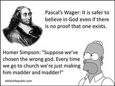 "Pascal's Wager & Homer Simpson: ""What if we picked the wrong religion? Every week we're just making God madder and madder."""