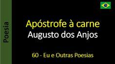 Poesia - Sanderlei Silveira: Augusto dos Anjos - 060 - Apóstrofe à carne