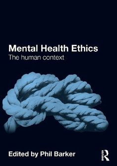 Mental Health Ethics: The Human Context by Phil Barker. $8.73. 401 pages. Publisher: T & F Books UK; 1 edition (February 18, 2011)