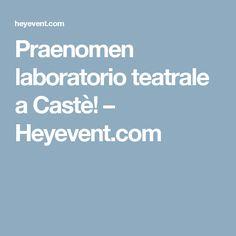 Praenomen laboratorio teatrale a Castè! – Heyevent.com