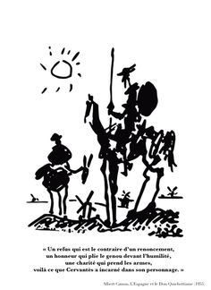 """Un rechazo que es lo contrario de una renuncia, un honor que dobla la rodilla ante la humildad, una caridad que toma las armas, eso es lo que cervantes encarnó en su personaje"""". ---- Albert Camus, acerca de don Quijote (1955)"""