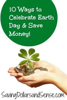 Great ideas for celebrating Earth Day and saving money too!