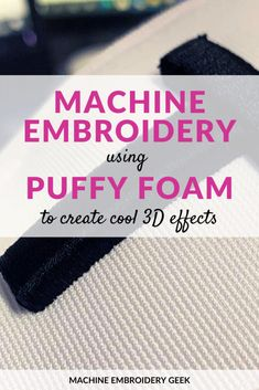 Machine Embroidery on Puffy Foam | #machineembroidery #3D #foam #embroideryprojects